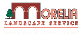 Morelia LandScape Service, Serving Napa and Sonoma Counties